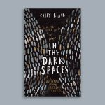 Review: In the Dark Spaces by Cally Black, by Jemimah Halbert Brewster