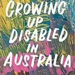 Review: Growing Up Disabled in Australia, Ed. Carly Findlay, by Kate Lomas Glendenning