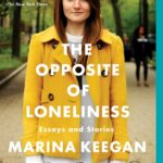 Review: The Opposite of Loneliness by Marina Keegan, reviewed by Shelley Timms