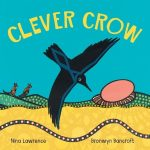 Review: Clever Crow by Nina Lawrence & illustrated by Bronwyn Bancroft, by Kate Lomas Glendenning