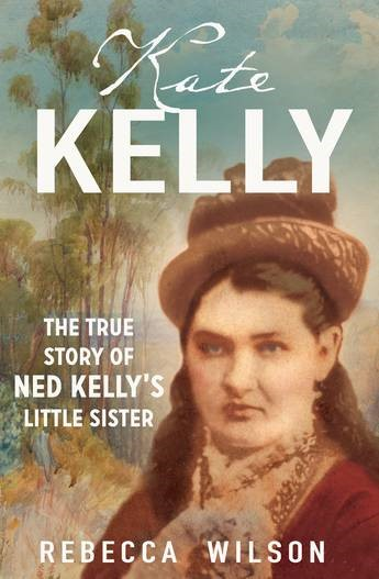 Alt text: The cover of the book, Kate Kelly: The True Story of Ned Kelly's Little Sister by Rebecca Wilson